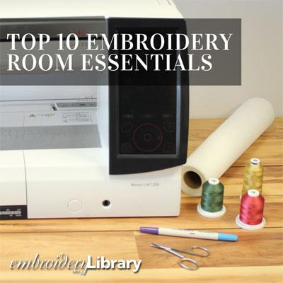 Top Ten Embroidery Room Essentials