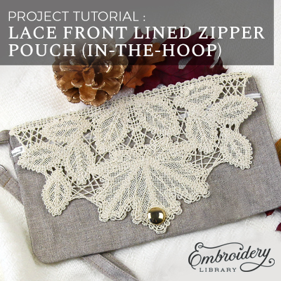 Lace Front Lined Zipper Pouch (In-the-Hoop)