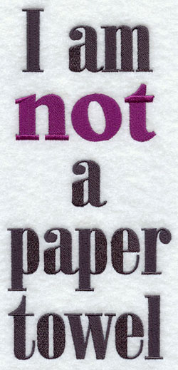 I Am Not A Paper Towel Machine Embroidery Design.