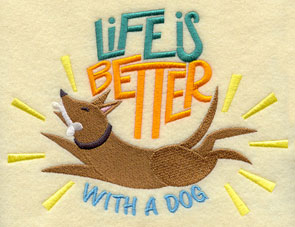 """Life is better with a dog"" machine embroidery sampler."