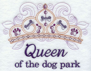 """Queen of the dog park"" with crown machine embroidery design."